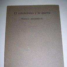 Libros antiguos: IBEAS, BRUNO. EL CATOLICISMO Y LA GUERRA : NUESTRO PENSAMIENTO. Lote 36525430