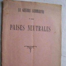 Libros antiguos: LA GUERRA SUBMARINA Y LOS PAÍSES NEUTRALES. 1918. Lote 36801113
