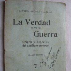 Libros antiguos: LA VERDAD SOBRE LA GUERRA. ALCALÁ GALIANO, ÁLVARO. 1915. Lote 38222398