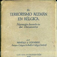 Libros antiguos: ARNOLD TOYNBEE : EL TERRORISMO ALEMÁN EN BÉLGICA (LONDRES, 1917) PRÓLOGO DE RAMIRO DE MAEZTU. Lote 38796078