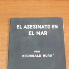 Libros antiguos: EL ASESINATO EN EL MAR POR ARCHIBALD HURD. PRIMERA GUERRA MUNDIAL.. Lote 42323209