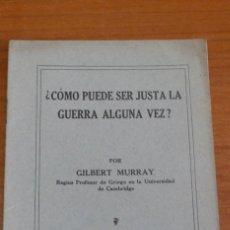 Libros antiguos: ¿COMO PUEDE SER JUSTA LA GUERRA ALGUNA VEZ? POR GILBERT MURRAY.. Lote 42323805
