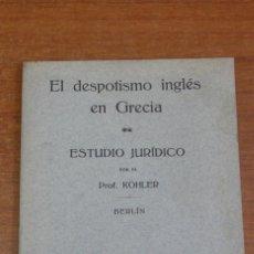 Libros antiguos: EL DESPOTISMO INGLÉS EN GRECIA. ESTUDIO JURÍDICO POR EL PROF. KÖHLER. . Lote 42499956