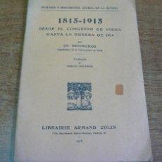 Libros antiguos: 1815-1915 DESDE EL CONGRESO DE VIENA HASTA LA GUERRA DE 1914 POR CH. SEIGNOBOS. 1915. Lote 42610965