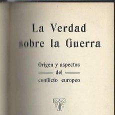 Libros antiguos: LA VERDAD SOBRE LA GUERRA, ORIGEN Y ASPECTOS DEL CONFLICTO EUROPEO, MADRID 1915, IMP. DE FORTANET. Lote 43608975