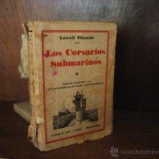 Libros antiguos: LOS CORSARIOS SUBMARINOS, LOWELL THOMAS, 1º EDICION 1931, CRSTL A1. Lote 44437359