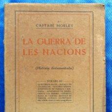 Libros antiguos: LA GUERRA DE LES NACIONS. VOLUM III. CAPTAIN MORLEY. SOCIETAT CATALANA D'EDICIONS, 1918.. Lote 48521104