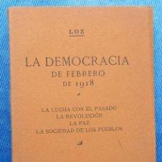 Libros antiguos: LA DEMOCRACIA DE FEBRERO DE 1918. LOZ, SIN EDITORIAL NI FECHA DE EDICION.. Lote 48522467