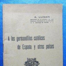 Libros antiguos: A LOS GERMANÓFILOS CATÓLICOS DE ESPAÑA Y OTROS PAÍSES. A. LUGAN. P. ORRIER EDITOR, MADRID, 1915.. Lote 48532809