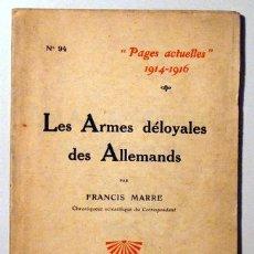 Libros antiguos: MARRE, FRANCIS - PAGES ACTUELLES 1914-1916. LES ARMES DÉLOYALES DES ALLEMMANDS - PARIS 1916. Lote 51237444