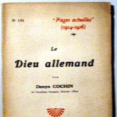 Libros antiguos: COCHIN, DENYS - PAGES ACTUELLES 1914-1916. LE DIEU ALLEMAND - PARIS 1917. Lote 51237483