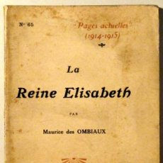 Libros antiguos: OMBIAUX, MAURICE DES - PAGES ACTUELLES 1914-1915. LA REINE ELISABETH - PARIS 1915. Lote 51237513
