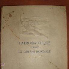 Libros antiguos: L'AÉRONAUTIQUE PENDANT LA GUERRE MONDIALE. MAURICE DE BRUNOFF 1919 (MAGNIFICO EJEMPLAR HISTORICO). Lote 52447240