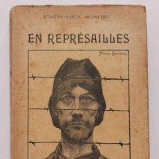 Libros antiguos: EN REPREÉSAILLES.EUGÈNE-LOUIS BLANCHET. PRIMERA GUERRA MUNDIAL, CAMPOS CONCENTRACIÓN, PARIS 1918.. Lote 54463284