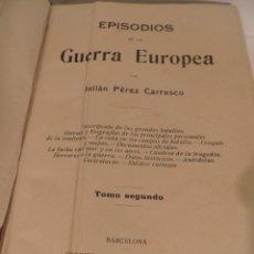 Libros antiguos: EPISODIOS DE LA GUERRA EUROPEA TOMO 2º, PEREZ CARRASCO JULIAN, 1918. Lote 56334850
