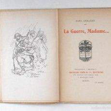 Libros antiguos: LA GUERRE, MADAME. PAUL GÉRALDY. GEORGES CRÈS ET CIE, EDITEURS. PARIS - ZURICH, 1916. Lote 57477930