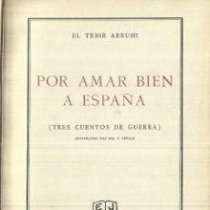 Libros antiguos: POR AMAR BIEN A ESPAÑA. TRES CUENTOS DE GUERRA. EL TEBID ARRUMI. EDITORIAL JUVENTUD. BARCELONA. 1939. Lote 57703181