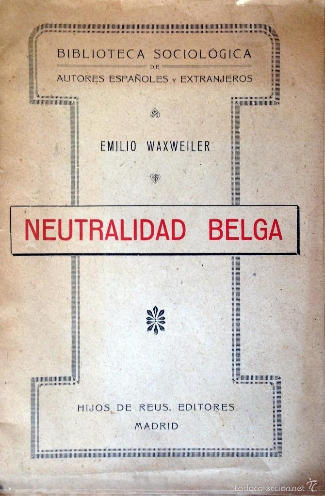 NEUTRALIDAD BELGA.RÉPLICA A LAS ACUSACIONES. EMILIO WAXWEILER. (Libros antiguos (hasta 1936), raros y curiosos - Historia - Primera Guerra Mundial)