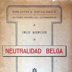 Libros antiguos: NEUTRALIDAD BELGA.RÉPLICA A LAS ACUSACIONES. EMILIO WAXWEILER.. Lote 60788847