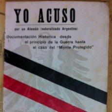 Libros antiguos: YO ACUSO, POR UN ALEMÁN (NATURALIZADO ARGENTINO). DOCUMENTACIÓN HISTÓRICA ... 1917. Lote 62911120