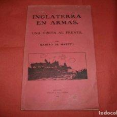 Libros antiguos: INGLATERRA EN ARMAS. UNA VISITA AL FRENTE. RAMIRO DE MAEZTU, AÑO 1916. Lote 63785371