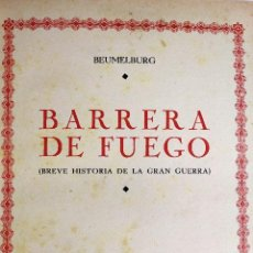 Libros antiguos: L-5.BARRERA DE FUEGO (BREVE HISTORIA DE LA GRAN GUERRA). BEUMELBURG. EDICS POPULARES IBERIA. 1933. Lote 68235361
