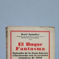 Libros antiguos: 1931.- EL BUQUE FANTASMA. EPISODIO DE LA GRAN GUERRA. KARL SPINDLER. ILUSTRADO. Lote 68505309