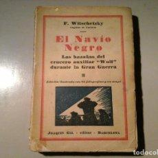 Libros antiguos: F. WITSCHETZKY.EL NAVÍO NEGRO.HAZAÑAS CRUCERO WOLF..1ª ED.1930. JOAQUIN GIL. GRAN GUERRA. NAVEGACIÓN. Lote 71219121