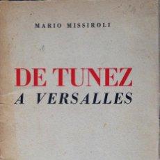Libros antiguos: DE TUNEZ A VERSALLES. MARIO MISSIROLI. PRIMERA GUERRA MUNDIAL. ROMA 1930.. Lote 73474275