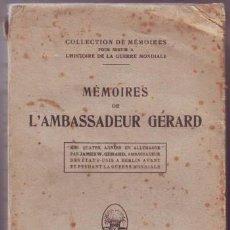 Libros antiguos: GERARD, JAMES W: MEMOIRES DE L'AMBASSADEUR GERARD. 'MES QUATTRE ANNÉES EN ALLEMAGNE' 1918. Lote 74859267