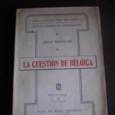 Libros antiguos: LIBRO, LA CUESTION DE BELGICA, EMILIO WAXWEILER, BIBLIOTECA SOCIOLOGICA, MADRID 1916, 197 PAG. Lote 79325645