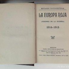 Libros antiguos: LA EUROPA ROJA(VISIONES DE LA GUERRA) 1914-1915. EDUARDO CARRASQUILLA. EDIT MAUCCI.. Lote 86562348