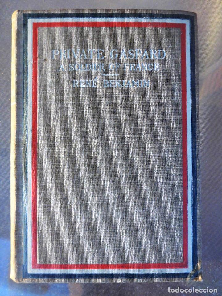 PRIVATE GASPARD, A SOLDIER OF FRANCE. RENÉ BENJAMIN (PREMIO GONCOURT 1915) - PRIMERA GUERRA MUNDIAL (Libros antiguos (hasta 1936), raros y curiosos - Historia - Primera Guerra Mundial)