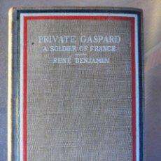 Libros antiguos: PRIVATE GASPARD, A SOLDIER OF FRANCE. RENÉ BENJAMIN (PREMIO GONCOURT 1915) - PRIMERA GUERRA MUNDIAL. Lote 90363872