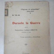 Libros antiguos: AMETTE, CARDENAL: DURANTE LA GUERRA. Lote 95058395