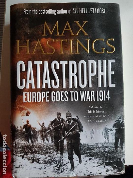 CATASTROPHE, EUROPE GOES TO WAR 1914 DE MAX HASTINGS (Libros antiguos (hasta 1936), raros y curiosos - Historia - Primera Guerra Mundial)