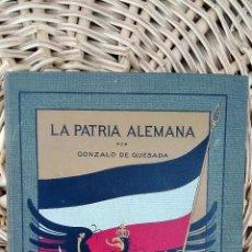 Libros antiguos: LA PATRIA ALEMANA. POR GONZALO DE QUESADA. 1913. W . Lote 102345079