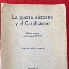 Libros antiguos: CJ LA GUERRA ALEMANA Y EL CATOLICISMO DEFENSA ALEMANA CONTRA ATAQUES FRANCESES 1915. Lote 102843963