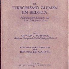 Libros antiguos: EL TERRORISMO ALEMÁN EN BÉLGICA. ARNOLD J. TOYNBEE. ED. HAYMAN, CHRISTY & LILLY. LONDRES, 1917,. Lote 114677759