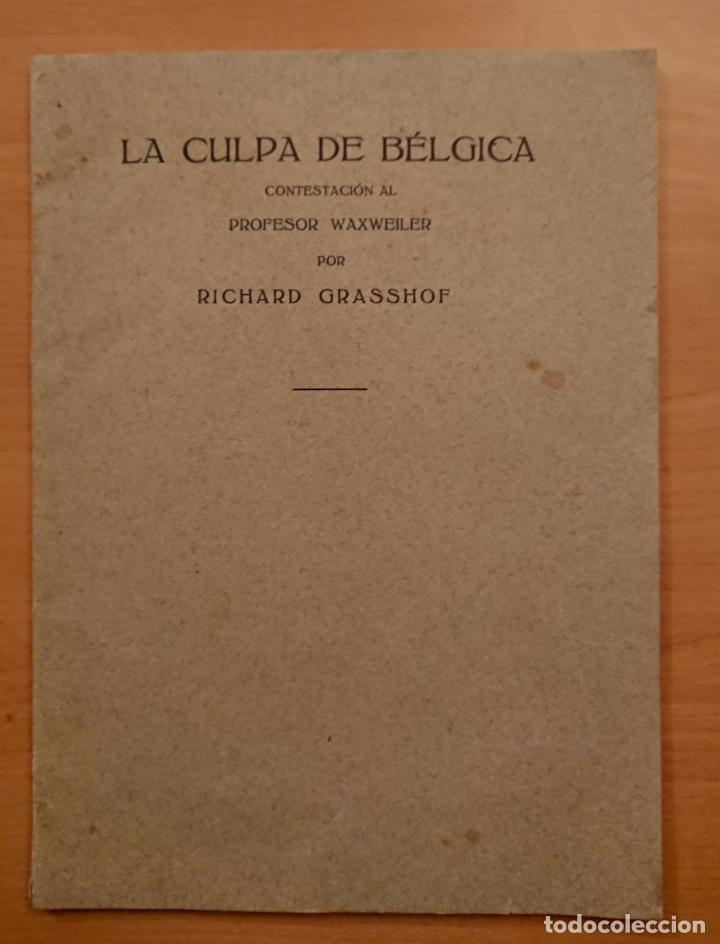 LA CULPA DE BÉLGICA, RICHARD GRASSHOF, WAXWEILER 1915 (Libros antiguos (hasta 1936), raros y curiosos - Historia - Primera Guerra Mundial)