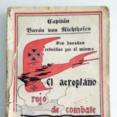 Libros antiguos: EL AEROPLANO ROJO DE COMBATE. CAPITÁN BARÓN VON RICHTHOFEN. SUS HAZAÑAS REFERIDAS POR ÉL MISMO.1918. Lote 118790003