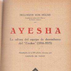 Libros antiguos: AYESHA MUCKE LA ODISEA DEL DESEMBARCO DEL EMDEN 1914-1915 OBRA ILUSTRADA IBERIA 1931. Lote 123362039