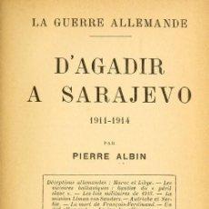 Libros antiguos: PIERRE ALBIN. D'AGADIR A SARAJEVO. LA GUERRE ALLEMANDE. 1911-1914.. Lote 123874183