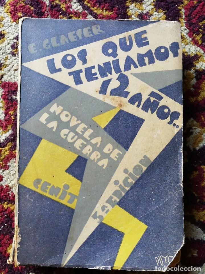 LOS QUE TENIAMOS 12 AÑOS- LA NOVELA DE GUERRA, ERNESTO GLAESER, EDITORIAL CENIT,1929. (Libros antiguos (hasta 1936), raros y curiosos - Historia - Primera Guerra Mundial)