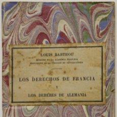 Libros antiguos: LOS DERECHOS DE FRANCIA Y LOS DEBERES DE ALEMANIA. - BARTHOU, LOUIS.. Lote 129160507