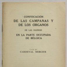 Libros antiguos: CONFISCACIÓN DE LAS CAMPANAS Y DE LOS ÓRGANOS DE LAS IGLESIAS EN LA PARTE OCCUPADA DE BÉLGICA.... Lote 145671716