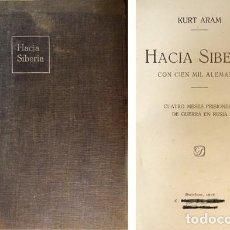 Libros antiguos: ARAM, KURT. HACIA SIBERIA CON CIEN MIL ALEMANES. CUATRO MESES PRISIONERO DE GUERRA EN RUSIA. 1916.. Lote 147295050