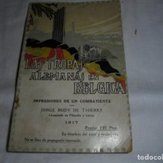 Libros antiguos: LAS TROPAS ALEMANAS EN BELGICA IMPRESIONES DE UN COMBATIENTE.JORGE BODY DE THIERRY.1917. Lote 161014452
