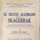 Libros antiguos: GEORG VON HASE. LE SUCCÈS ALLEMAND DEVANT LE SKAGERRAK OU LA BATAILLE NAVALE DU JUTLAND. PARÍS. 1927. Lote 164928742