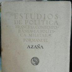 Libros antiguos: MANUEL AZAÑA. ESTUDIOS DE POLÍTICA FRANCESA CONTEMPORÁNEA. LA POLÍTICA MILITAR. 1918. Lote 171200854
